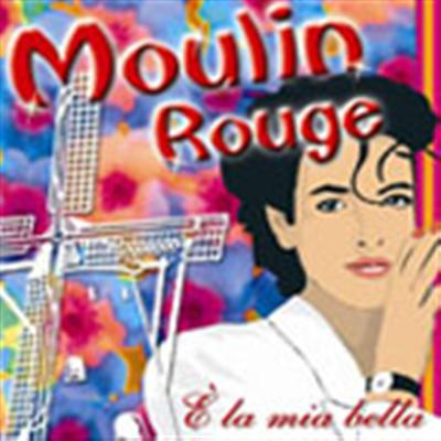 È LA MIA BELLA - MOULIN ROUGE